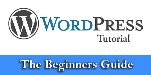 WordPress Tutorial The Beginners Guide