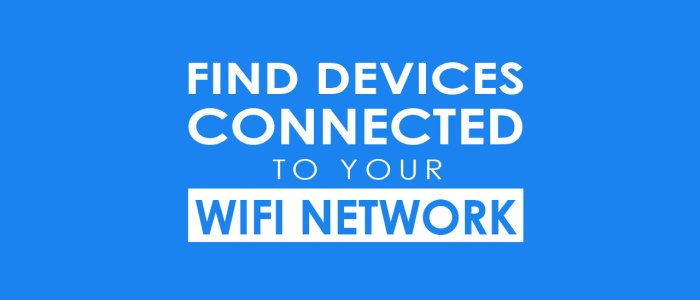 How To Find Devices Connected To Your WiFi Network