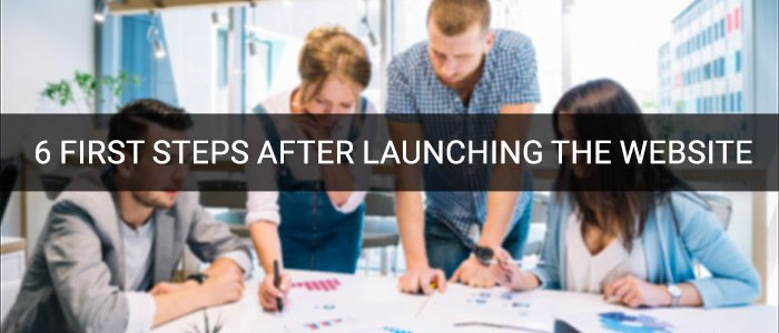 6 First Steps After Launching The Website