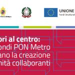 Laboratori al centro: i fondi PON Metro supportano la creazione di comunità collaboranti