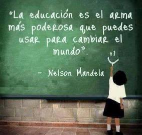 La educación es el arma más poderosa con la que puedes cambiar el mundo