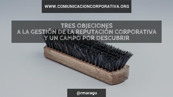 Tres objeciones a la gestión de la reputación corporativa y un campo por descubrir