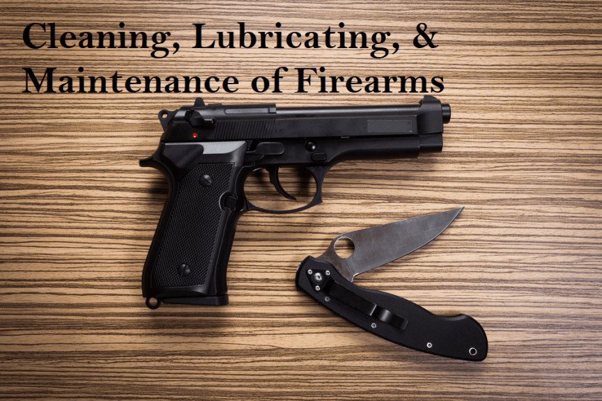 Cleaning, Lubricating, & Maintenance of Firearms