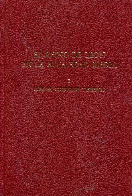 El Reino de León en la alta edad media. Vol. I Cortes, concilios y fueros Book Cover