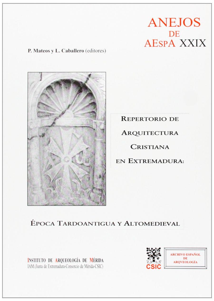 Repertorio de arquitectura cristiana en Extremadura: Época tardoantigua y altomedieval Book Cover