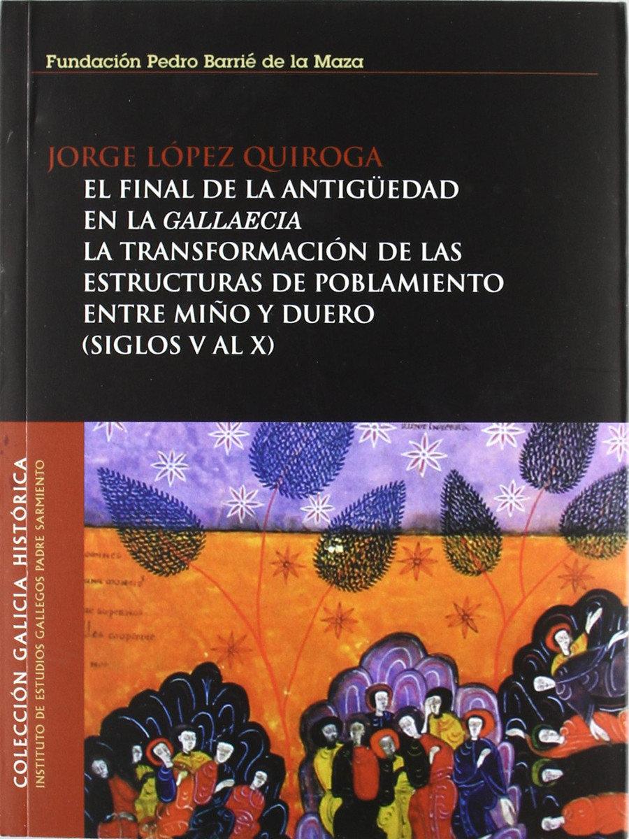 El final de la antigüedad en la Gallaecia: La transformación de las estructuras de poblamiento entre Miño y Duero (siglos V al X) Book Cover