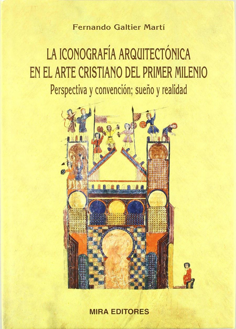 La iconografía arquitectónica en el arte cristiano del primer milenio : perspectiva y convención, sueño y realidad Book Cover