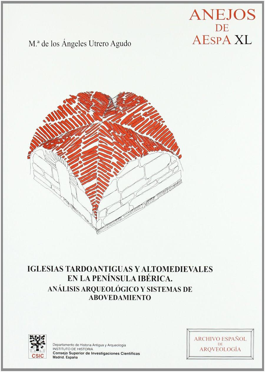 Iglesias tardoantiguas y altomedievales en la Península Ibérica: Análisis arqueológico y sistemas de abovedamiento Book Cover
