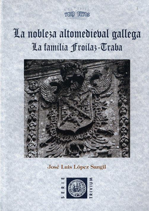 La nobleza altomedieval gallega. La familia Froilaz-Traba Book Cover