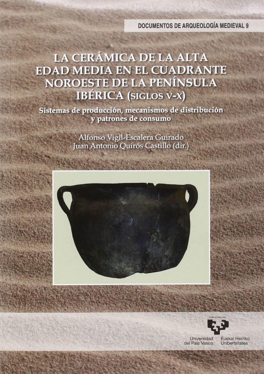 La cerámica de la Alta Edad Media en el cuadrante noroeste de la Península Ibérica (siglos V-X) : sistemas de producción, mecanismos de distribución y patrones de consumo Book Cover