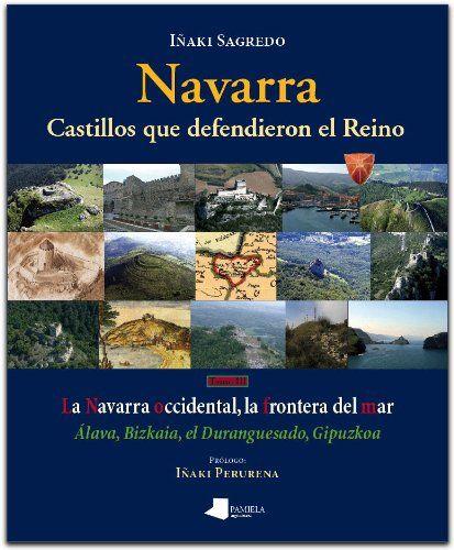 Navarra. Castillos que defendieron el Reino (III): La Navarra occidental, la frontera del mar. Álava, Bizkaia, el Duranguesado, Gipuzkoa Book Cover