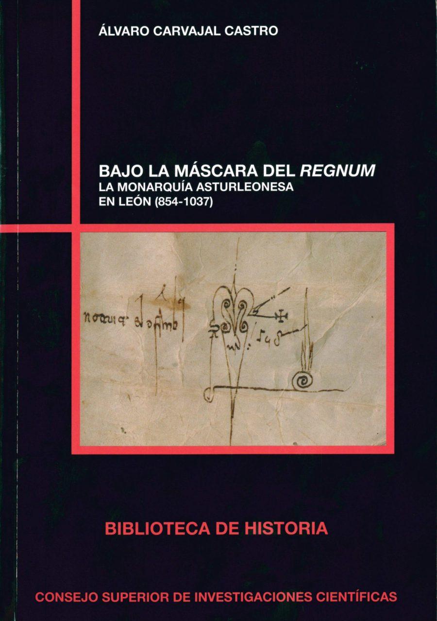 Bajo la máscara del Regnum: La monarquía asturleonesa en León (854 -1035) Book Cover