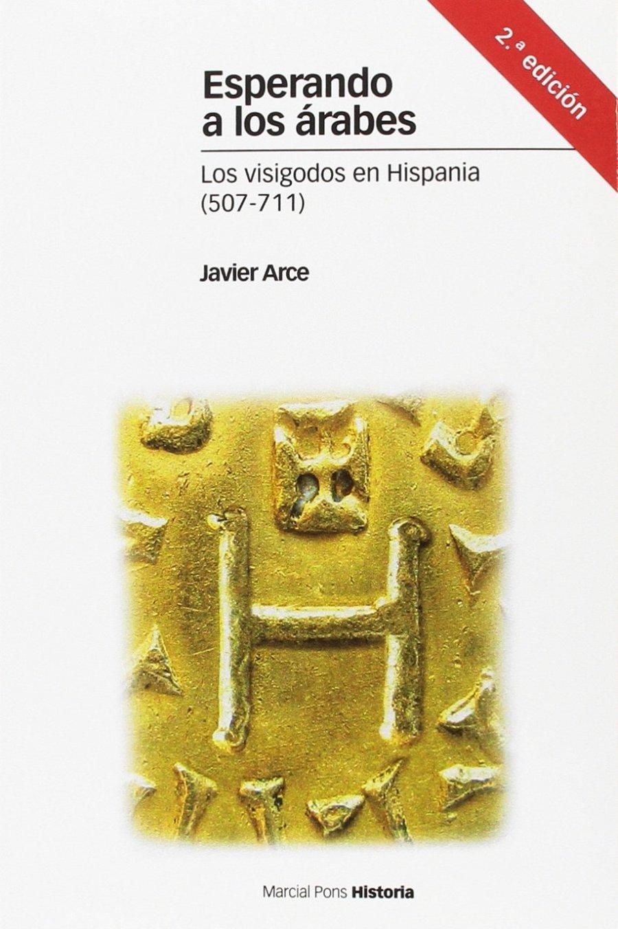 Esperando a los árabes: Los visigodos en Hispania (507 - 711) 2ª edición Book Cover