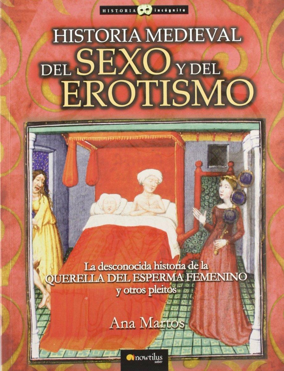 Historia medieval del sexo y del erotismo: La desconocida historia de la querella del esperma femenino y otros pleitos - Libro