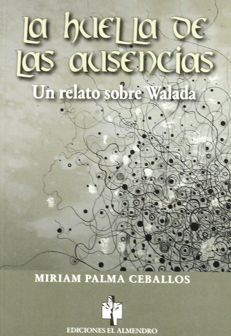 La huella de las ausencias: Un relato sobre Walada Book Cover