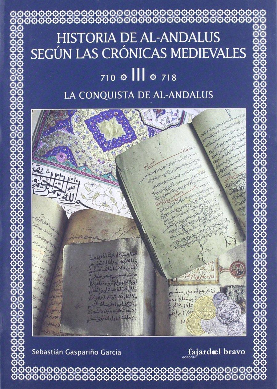 Historia de al-Andalus según las crónicas medievales. Tomo III (710-718). La conquista de al-Andalus Book Cover