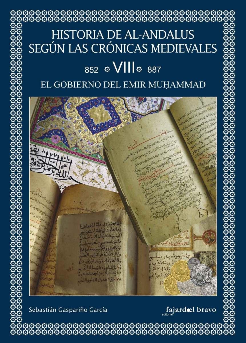 Historia de al-Andalus según las crónicas medievales. Tomo VIII: El Gobierno del Emir Muḥammad (852-887)