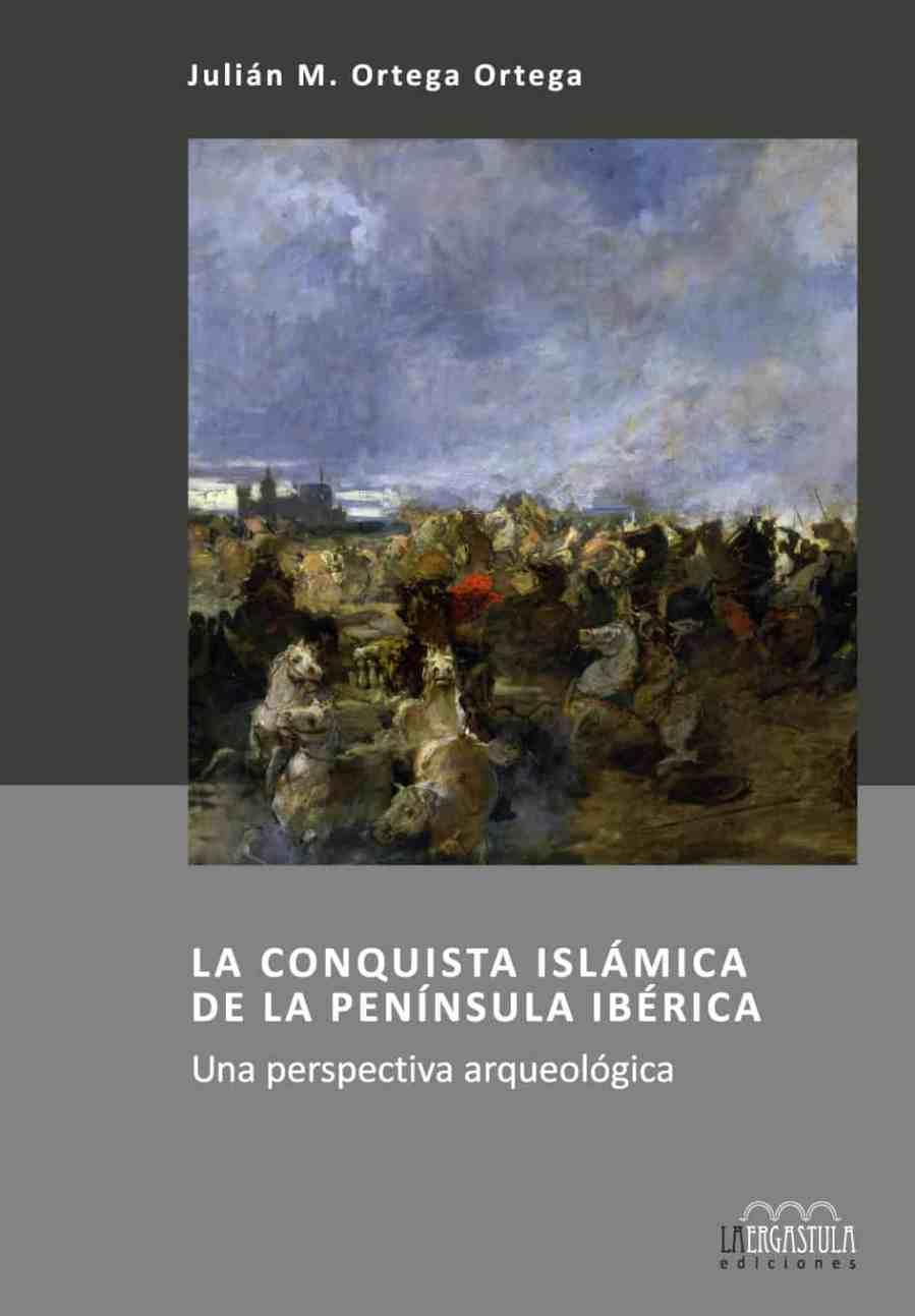 La conquista islámica de la Península Ibérica. Una perspectiva arqueológica Book Cover