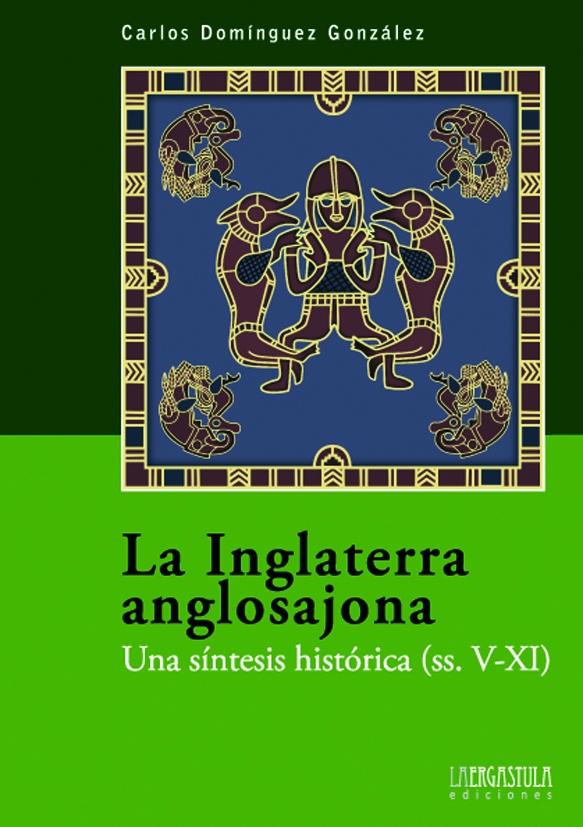 La Inglaterra anglosajona. Una síntesis histórica (siglos V-XI) Book Cover