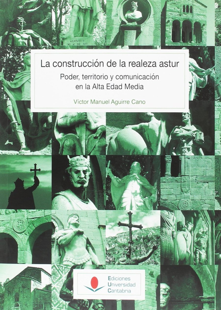 La construcción de la realeza astur. Poder, territorio y comunicación en la Alta Edad Media Book Cover