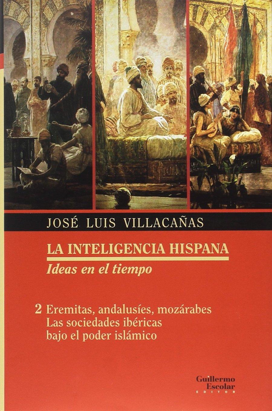 La inteligencia hispana: ideas en el tiempo Volumen 2: Eremitas, andalusíes, mozárabes. Las sociedades ibéricas bajo el poder islámico Book Cover