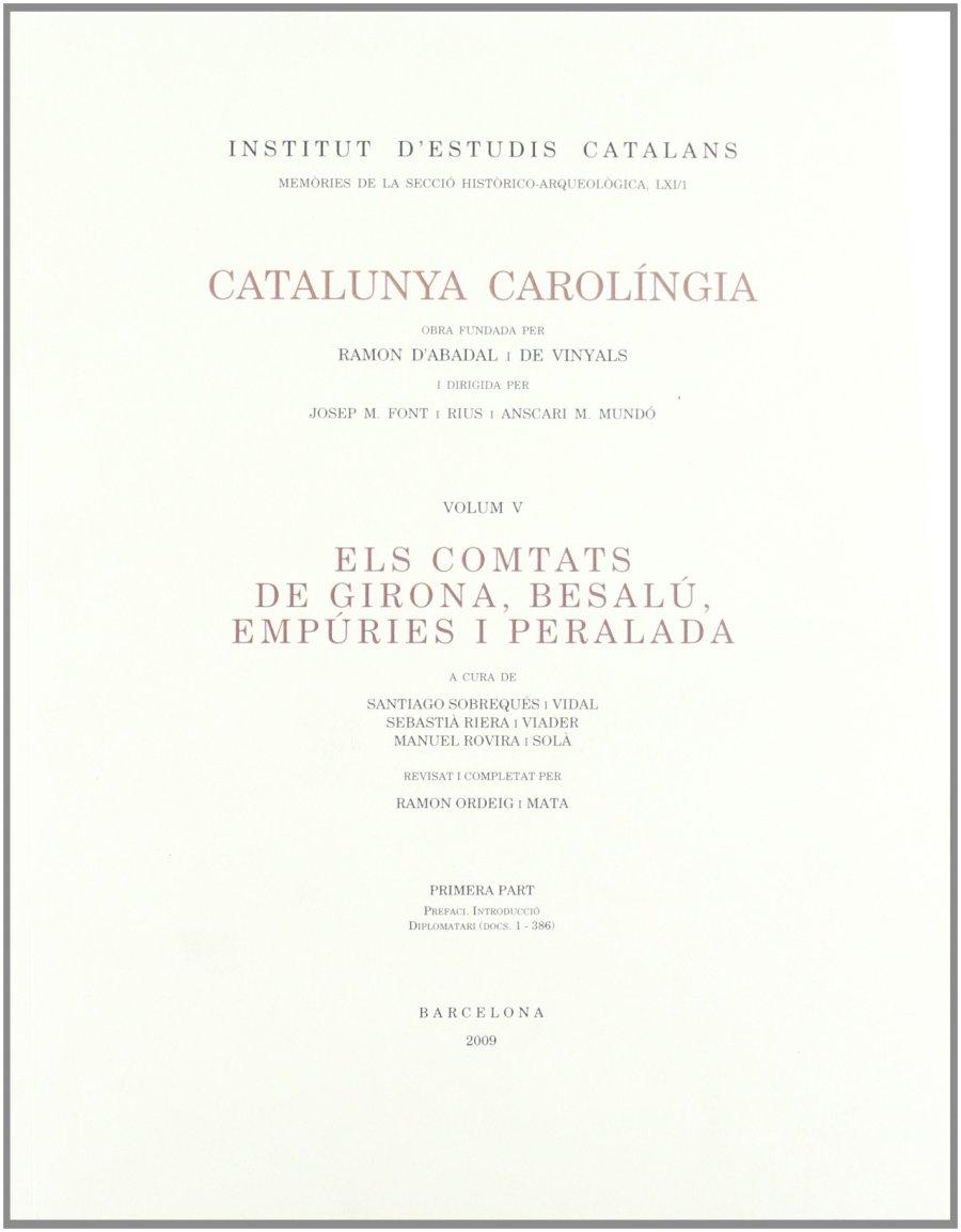 Catalunya Carolíngia V. Els comtats de Girona, Besalu, Empuries i Peralada. Primera Part Book Cover