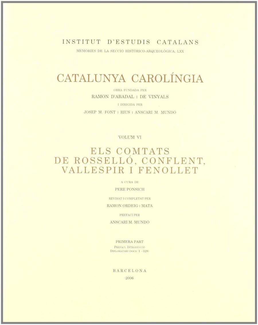 Catalunya Carolíngia VI. Els comtats de Rosselló, Conflent, Vallespir i Fenollet. Primera Part Book Cover