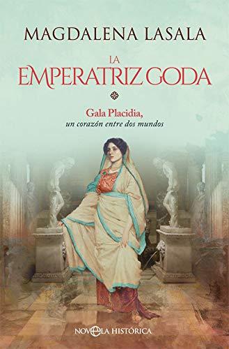 La emperatriz goda. Gala Placidia, un corazón entre dos mundos Book Cover