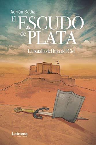 El Escudo de Plata. La batalla del hijo del Cid Book Cover