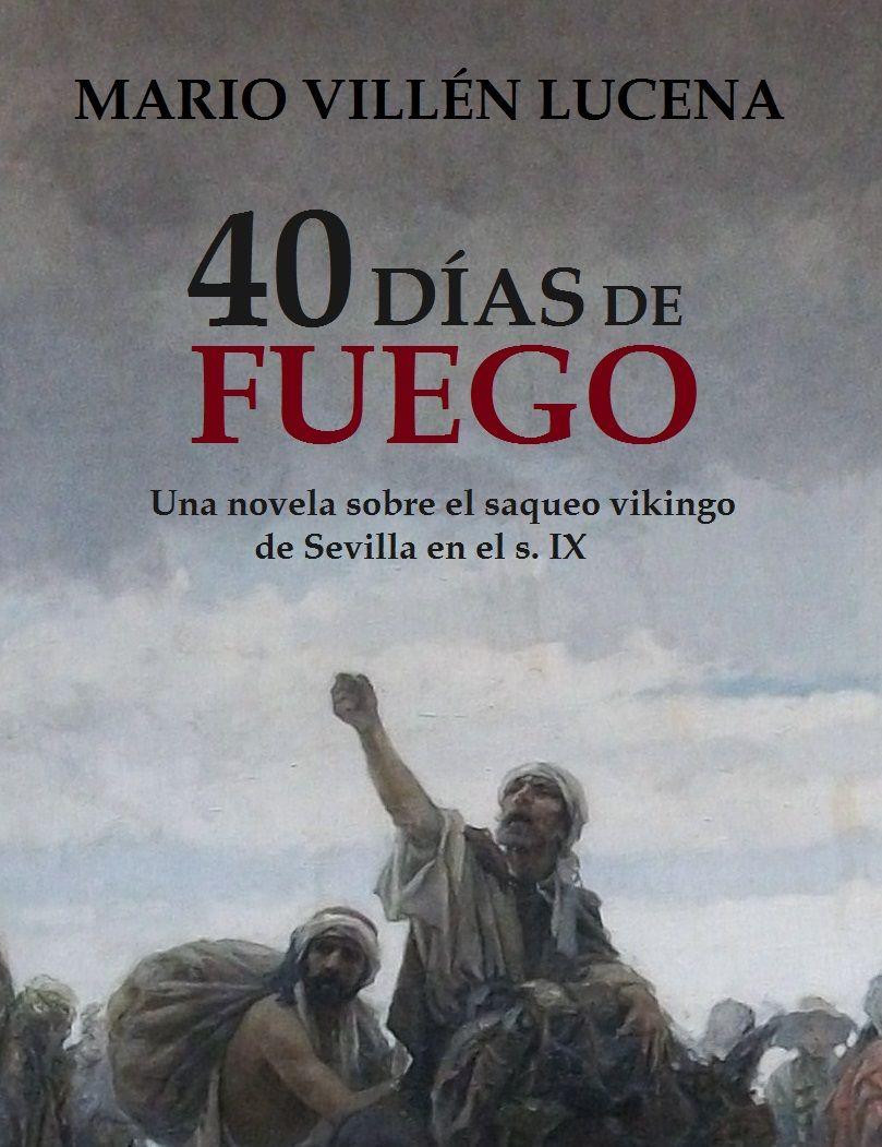 40 días de fuego: Una novela sobre el saqueo vikingo de Sevilla en el s. IX Book Cover