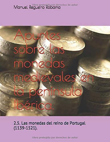 Apuntes sobre las monedas medievales en la península Ibérica: 2.5. Las monedas del reino de Portugal (1139-1521) Book Cover