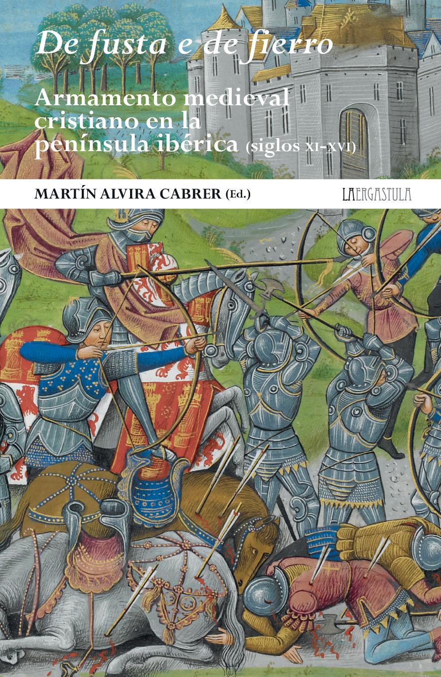 De fusta e de fierro. Armamento medieval cristiano en la península Ibérica (ss. XI-XVI) Book Cover