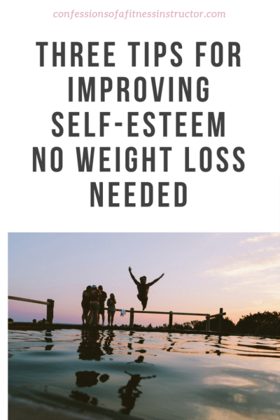 Three Tips For Improving Self-Esteem No Weight Loss Needed