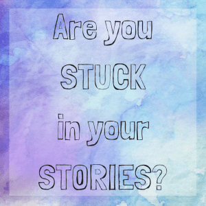 Are you STUCK in your stories?