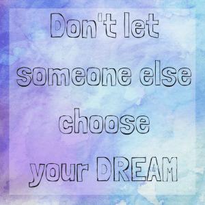 Don't let someone else choose your dream