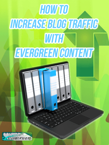 How to Increase Blog Traffic with Evergreen Content. Using social media to bring more traffic to evergreen content. www.confidentcollaborations.com
