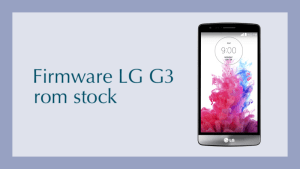 descargar firmware lg g3 rom stock