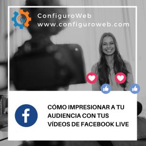 Cómo Impresionar a tu Audiencia con tus Vídeos de Facebook Live