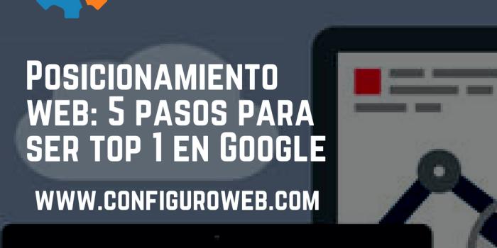 Posicionamiento web: 5 pasos para ser top 1 en Google