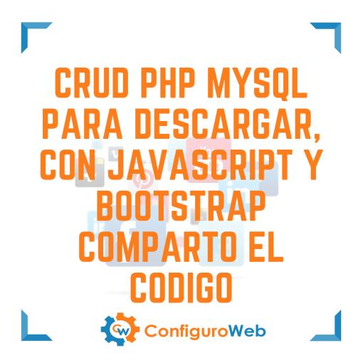 CRUD PHP MySQL para descargar, con Javascript y Bootstrap Comparto el Codigo