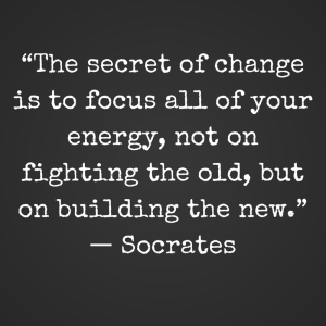 """""""The secret of change is to focus all of"""