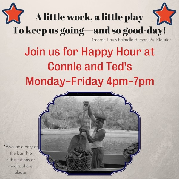 Join us for Happy Hours at Connie and Ted's