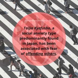 Taijin Kyofusho, a social anxiety type predominantly found in Japan, has been associated with fear of offending others.