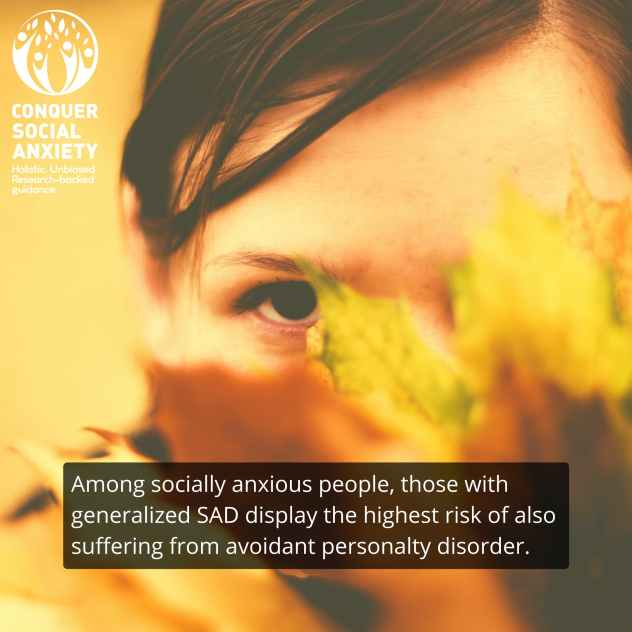 Among socially anxious people, those with generalized SAD display the highest risk of also suffering from avoidant personalty disorder.