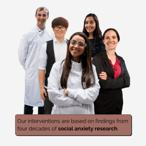 Our interventions are based on four decades of social anxiety research from scientists around the world.
