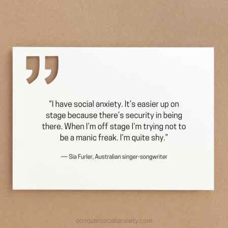 """Sia Furler social anxiety quote: """"I have social anxiety. It's easier up on stage because there's security in being there. When I'm off stage I'm trying not to be a manic freak. I'm quite shy."""""""