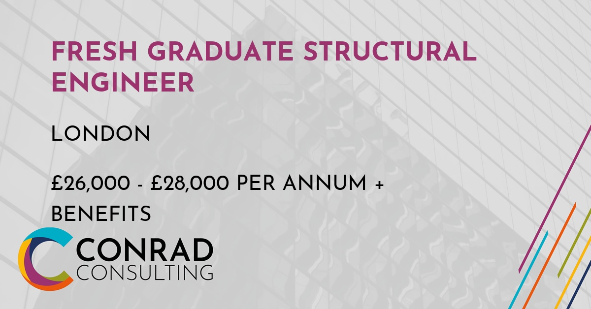 Fresh Graduate Structural Engineer in London Job Vacancy | Conrad Consulting