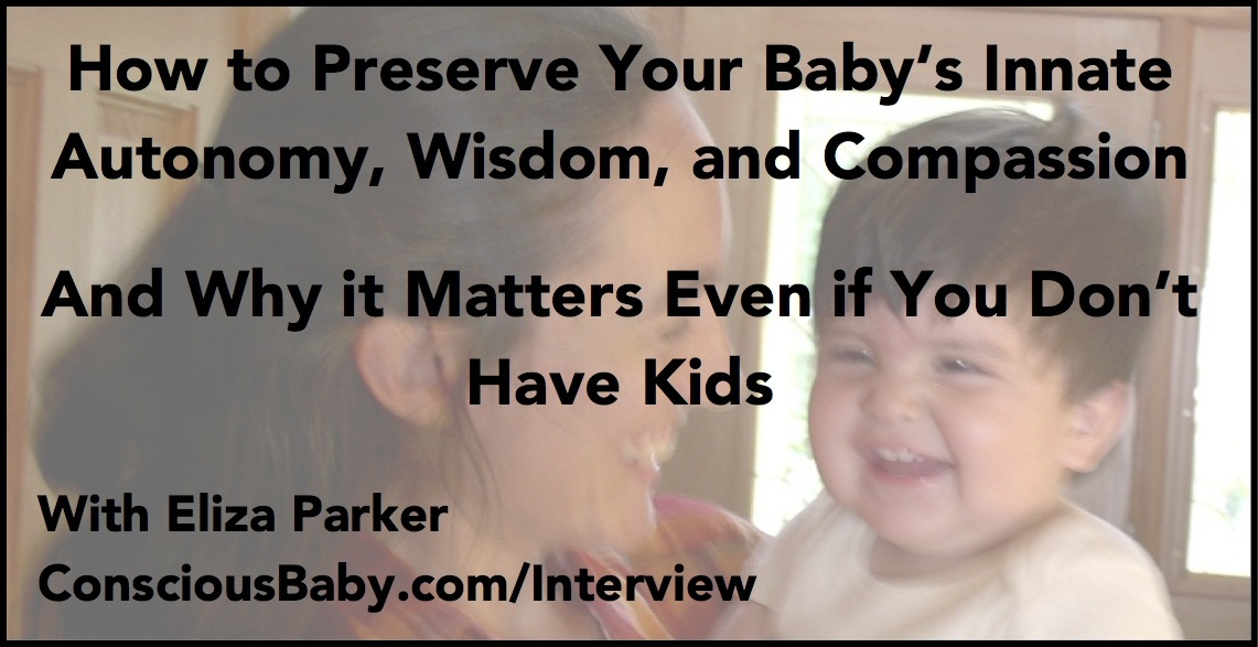 How to Preserve Your Baby's Innate Autonomy, Wisdom, and Compassion: An Interview With Eliza
