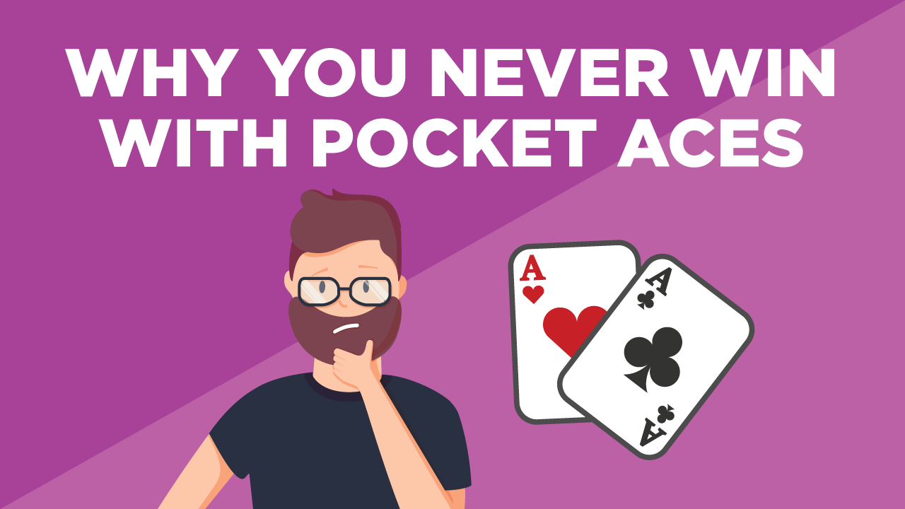 Why You Never Win With Pocket Aces