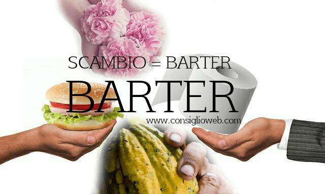 BARTER cos'e'- Barter come funziona - vantaggi - esempi - rischi